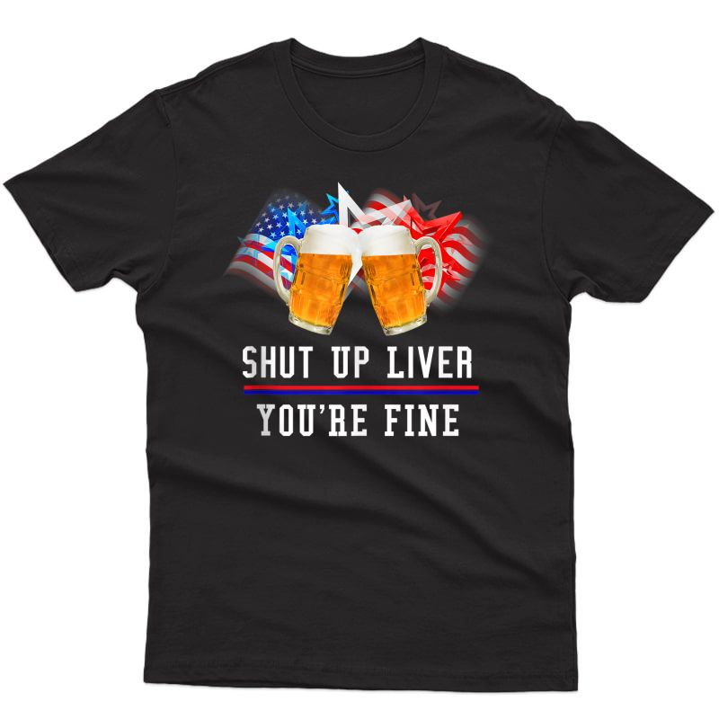 4th Of July Shut Up Liver You Are Fine Fireworks Beer Flag Tank Top Shirts