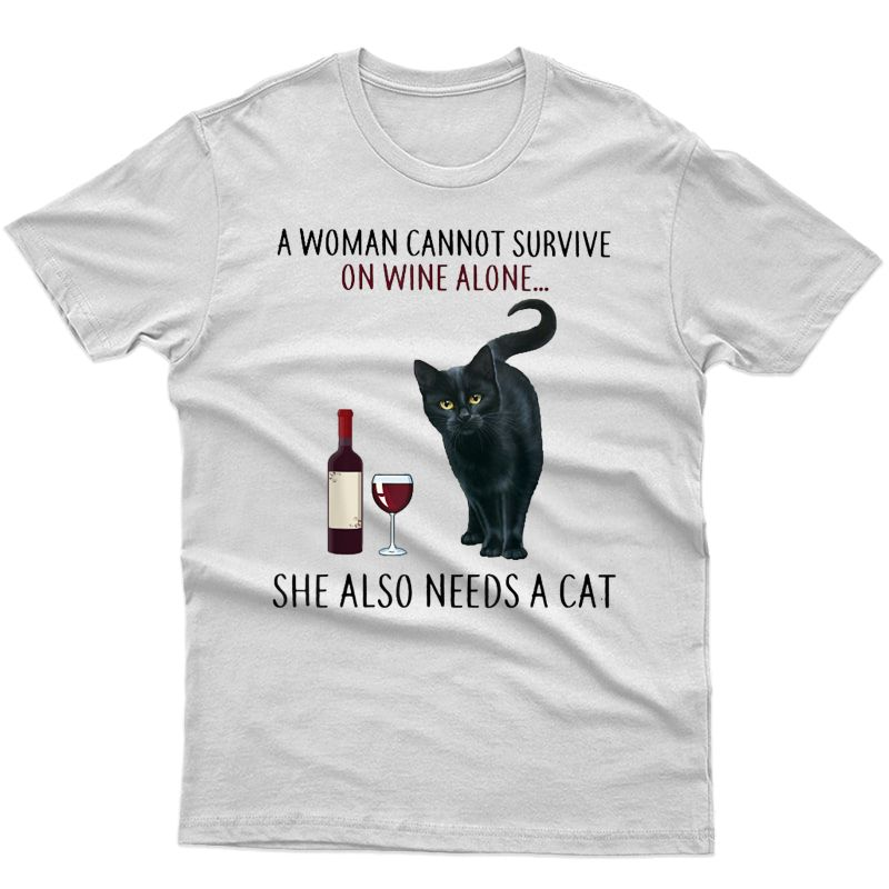 A Woman Cannot Survive On Wine Alone... She Also Needs A Cat Shirts