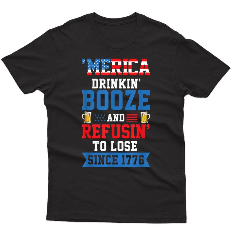 America Drinking Booze And Refusing To Lose Alcohol T-shirt