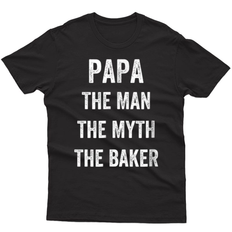 Baking Shirt Dad The Man The Myth The Baker Bakery Daddy Tee