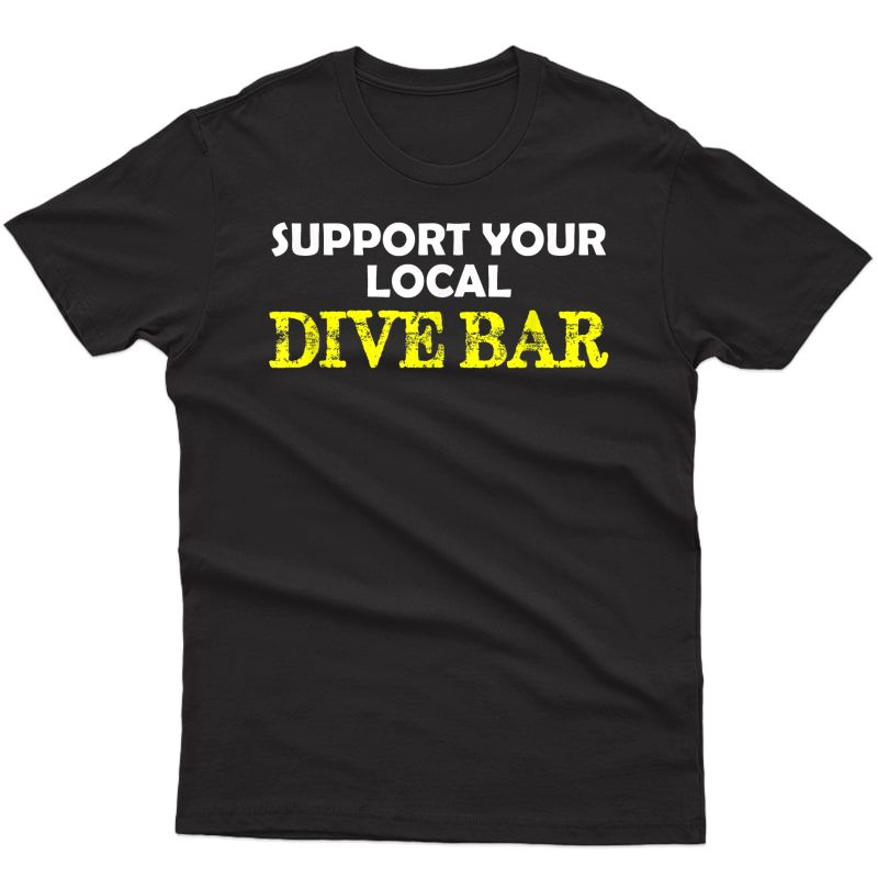 Bartender Bar Owner Gifts - Support Your Local Dive Bar Shirts