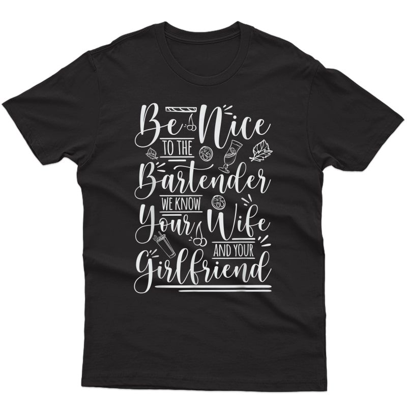 Be Nice To The Bartender A Design For Funny Bartenders T-shirt