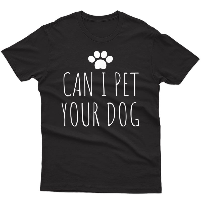 Can I Pet Your Dog For Boy Girl Gift Pet T-shirt