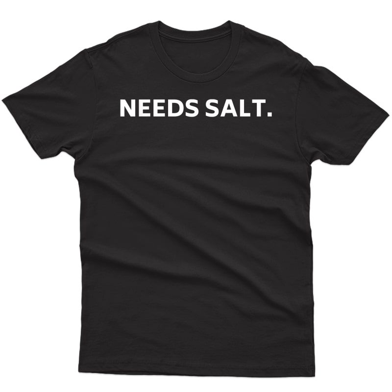 Chef Needs Salt Funny Shirt Culinary Cook Cooking Gift Tee