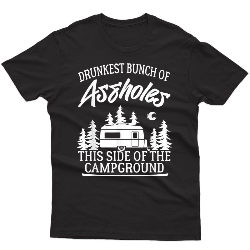 Drunkest Bunch Of Assholes Happy Camper Funny Camping Gift T-shirt