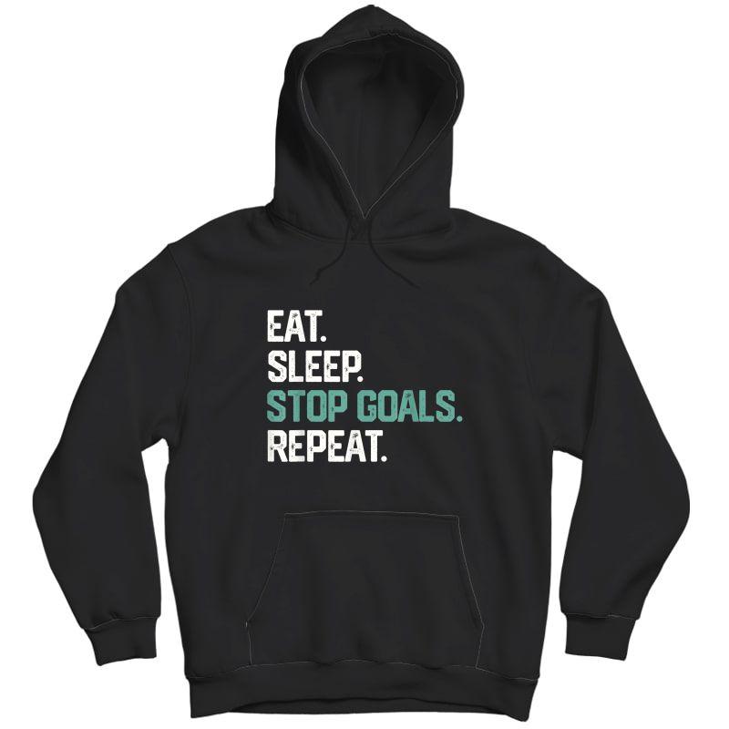 Eat Sleep Stop Goals Repeat Shirt Goalie Soccer Hockey Gift Unisex Pullover Hoodie