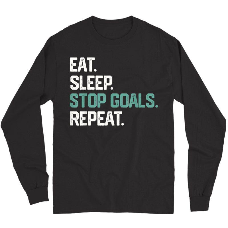 Eat Sleep Stop Goals Repeat Shirt Goalie Soccer Hockey Gift Long Sleeve T-shirt