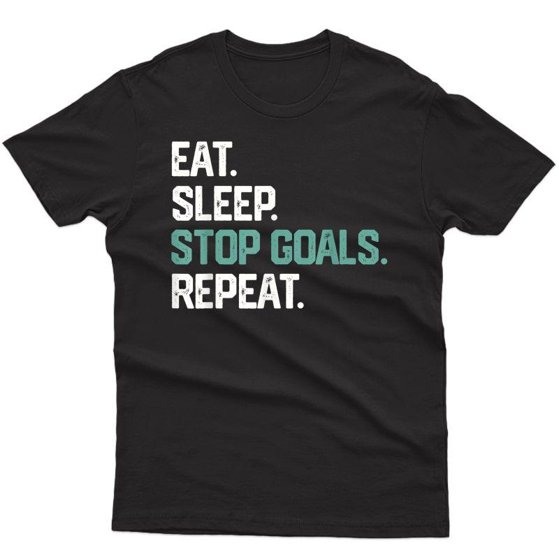 Eat Sleep Stop Goals Repeat Shirt Goalie Soccer Hockey Gift