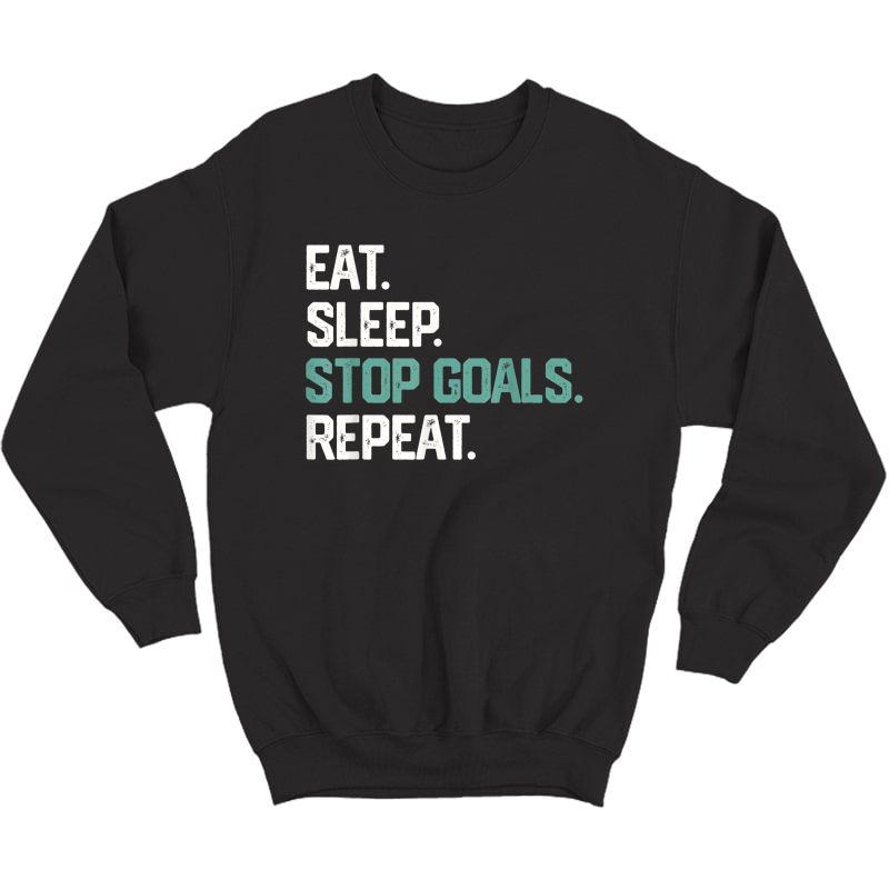 Eat Sleep Stop Goals Repeat Shirt Goalie Soccer Hockey Gift Crewneck Sweater