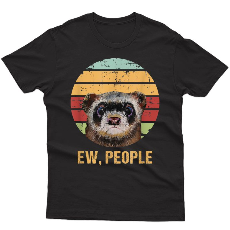 Ew, People Vintage Funny Ferret Lover Gift Graphic Ferret T-shirt