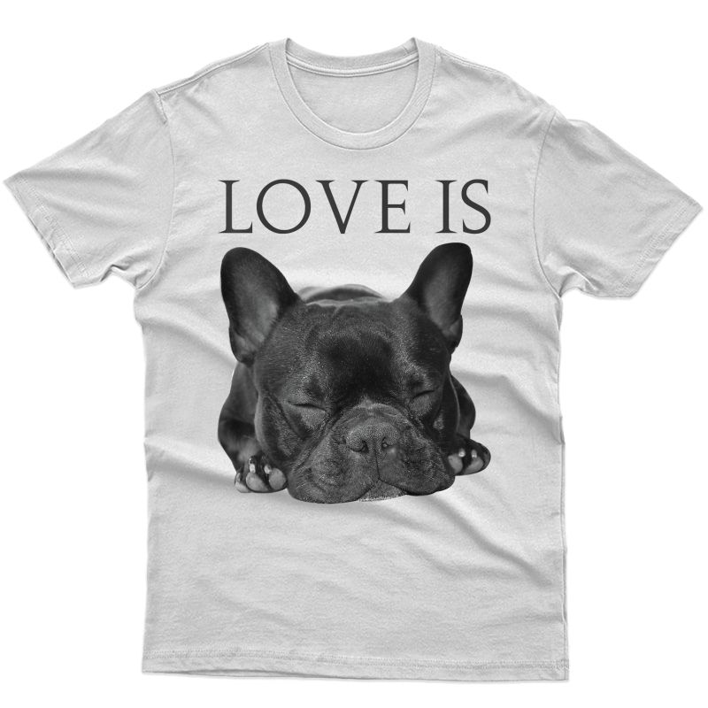 French Bulldog Shirt Love Is Cute Frenchie Dog Mom Gifts Tee