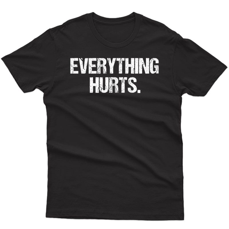 Funny Everything Hurts Ness Workout Lifting Lifter Shirt