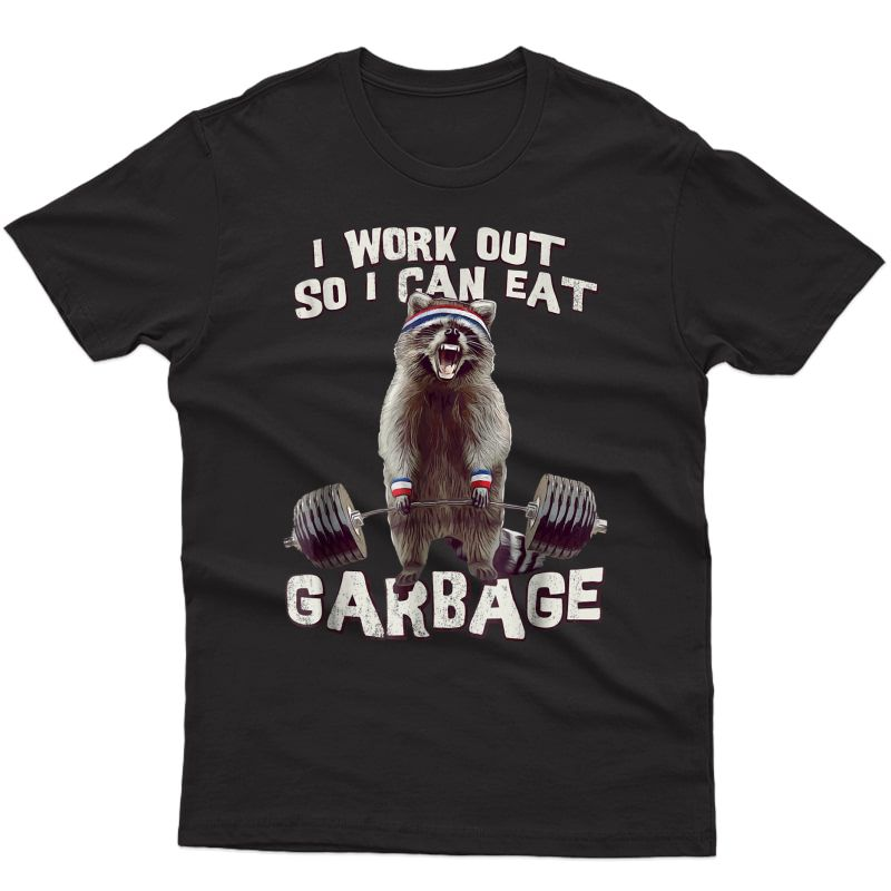 Funny Raccoon Gym T Shirt I Work Out So I Can Eat Garbage