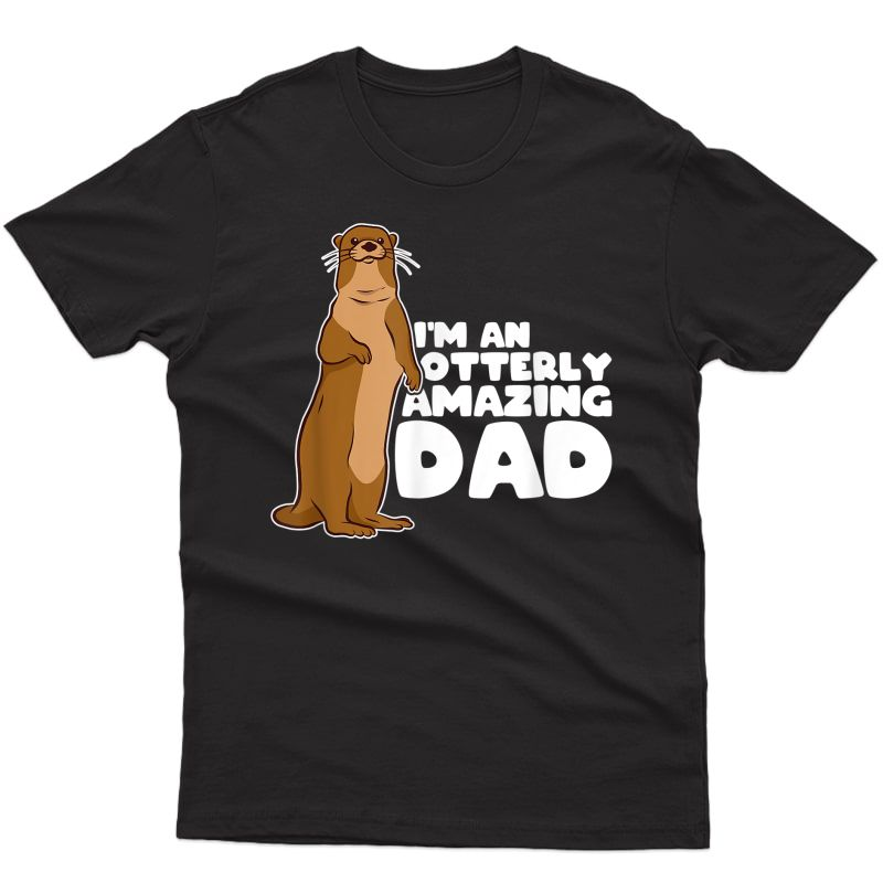 Funny Sea Otter Puns I'm An Otterly Amazing Dad Father's Day T-shirt