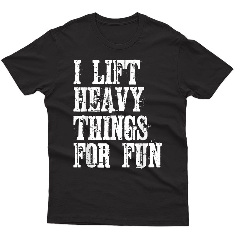 Funny Strongman I Lift Heavy Things Ness Weight Lifting T-shirt