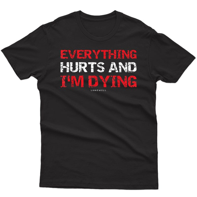 Funny Workout Shirts Everything Hurts And I'm Dying Shirt