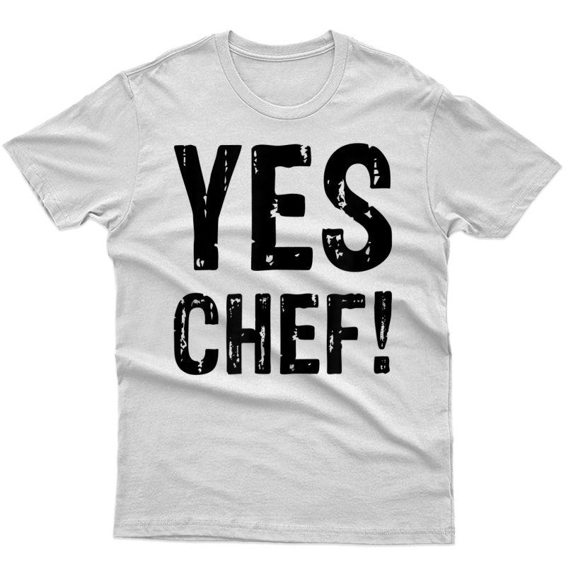 Funny Yes Chef! Tshirt Christmas Gift For Or T-shirt