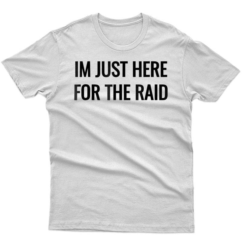 Gamer Im Just Here For The Raid Destiny Tshirt