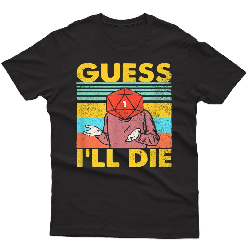 Guess I'll Die Dungeon Funny Nerdy Gamer D20 Tabletop Rpg T-shirt
