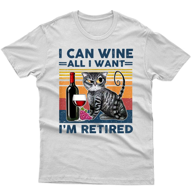 I Can Wine All I Want I'm Retired Cats And Wine Vintage T-shirt
