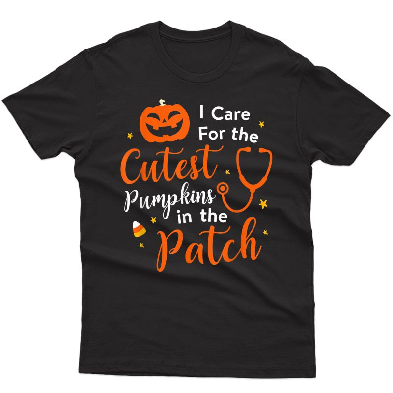 I Care For The Cutest Pumpkins In The Patch Halloween Nurse T-shirt