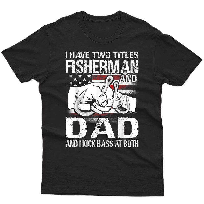 I Have Two Titles Fisherman And Dad Bass Fishing T-shirt