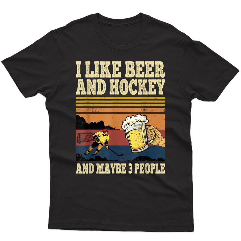 I Like Beer And Hockey And Maybe 3 People Funny Vintage Gift T-shirt