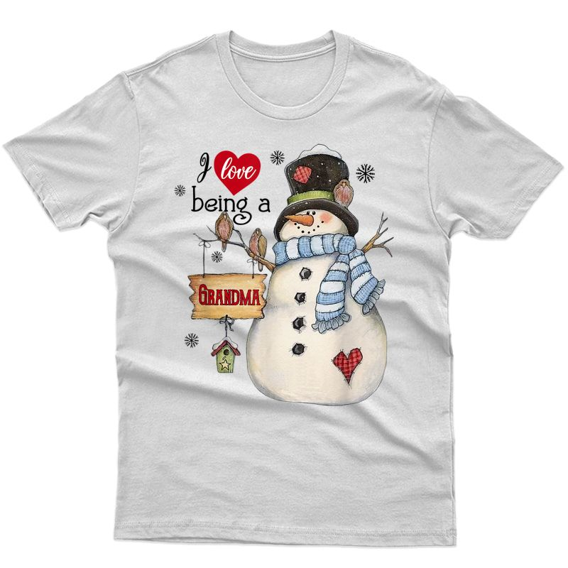 I Love Being A Grandma Snowman Shirt Gift For Christmas Day T-shirt