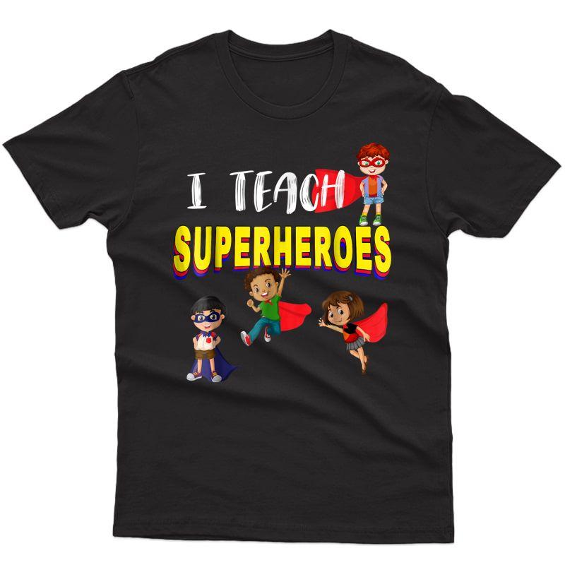 I Teach Superheroes T-shirt - Kindergarten Tea Shirt