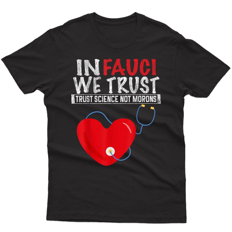 In Fauci We Trust | Trust Science Not Morons Funny Nurse T-shirt
