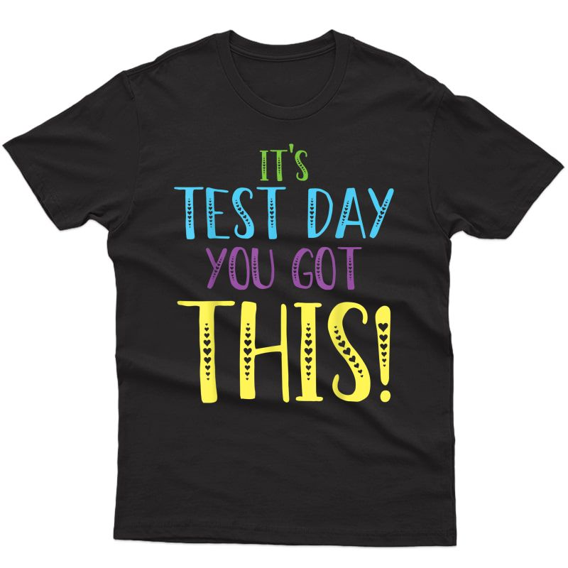 It's Test Day You Got This Shirt Tea Testing Day T-shirt