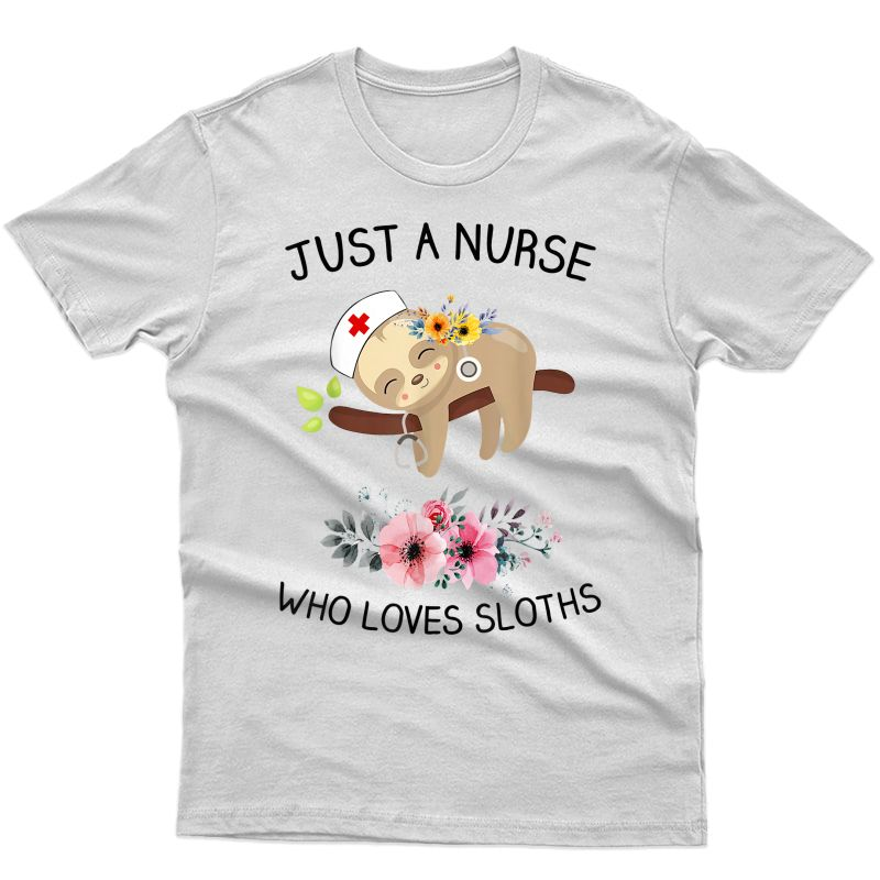 Just A Nurse Who Loves Sloths Shirt Gift