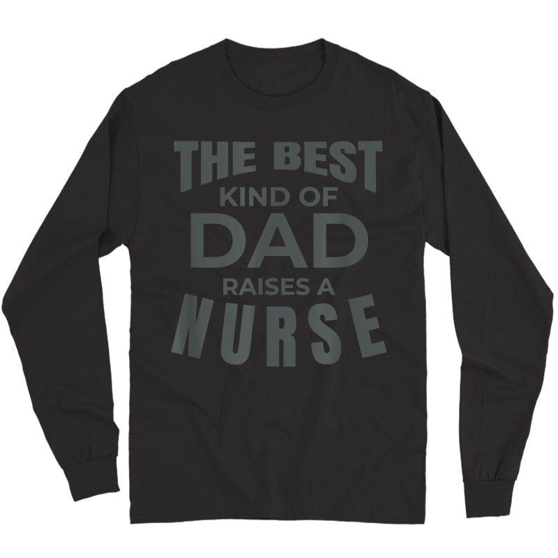 S Best Kind Of Dad Raises A Nurse Tshirt Long Sleeve T-shirt