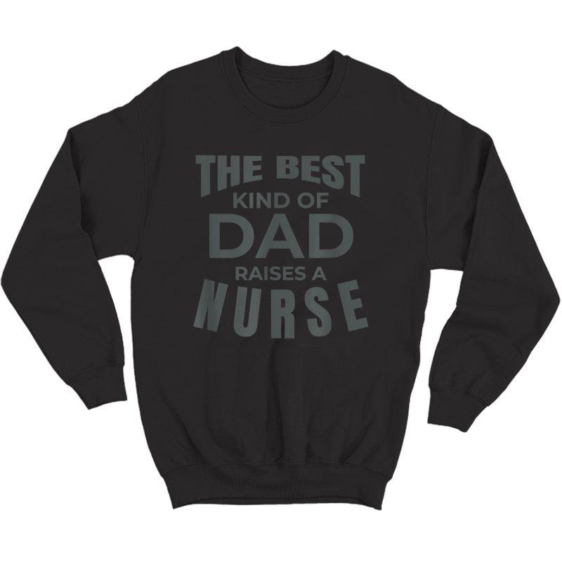 S Best Kind Of Dad Raises A Nurse Tshirt Crewneck Sweater