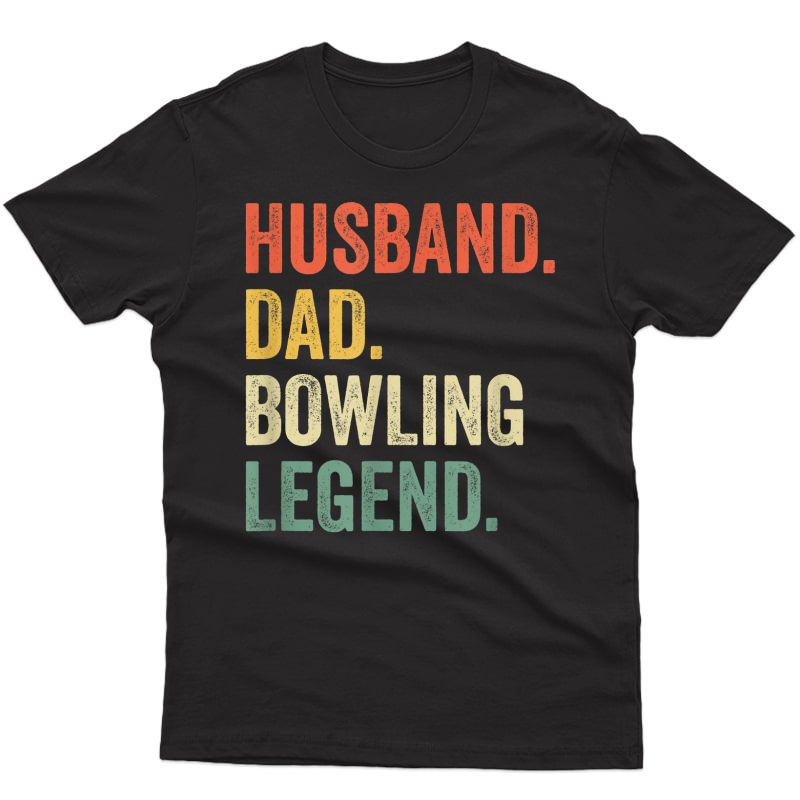 S Funny Bowler Husband Dad Bowling Legend Father's Day T-shirt