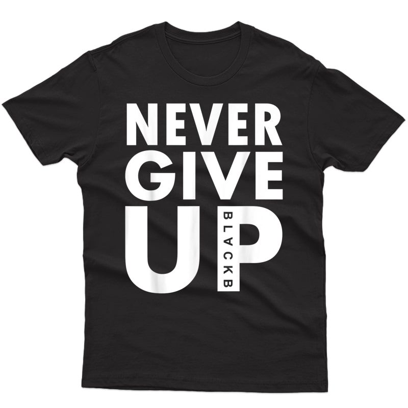 Never Give Up T-shirt Never Give Up Shirt Soccer Gift