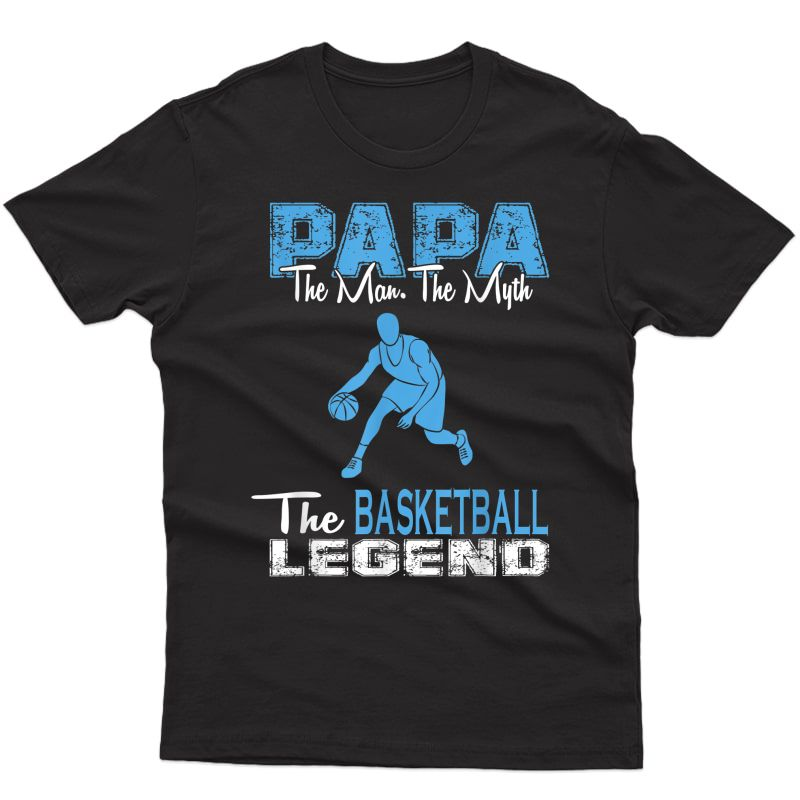 Papa The Man The Myth The Basketball Legend Cool T-shirt