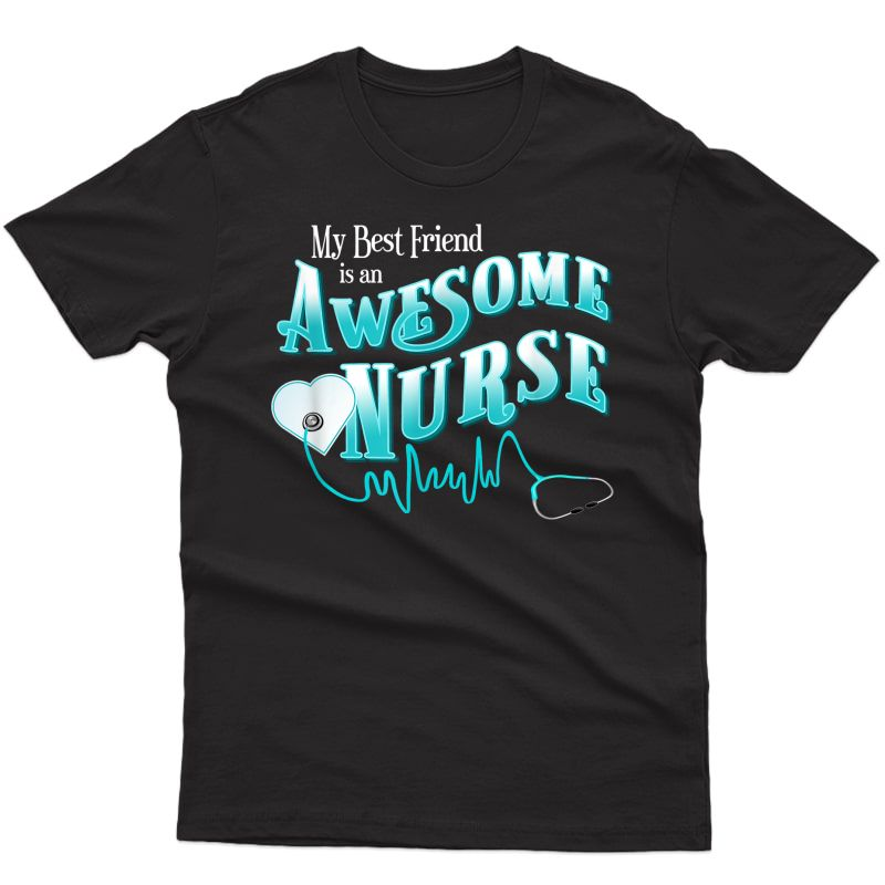 Proud Best Friend Bff Awesome Nurse Novelty T Shirt Tshirt