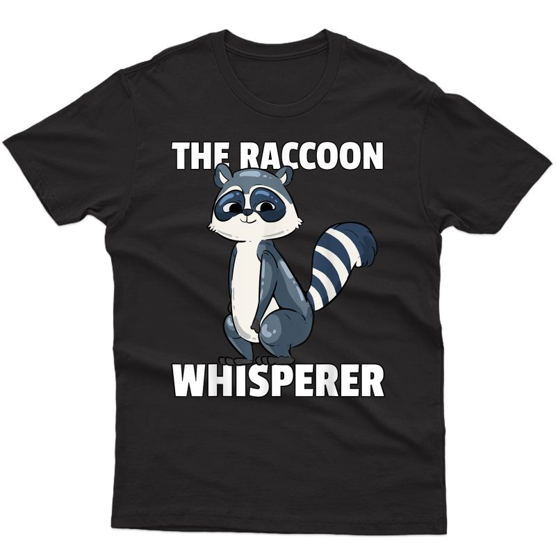 Raccoon Whisperer Shirt For A Racoon Lover T-shirt