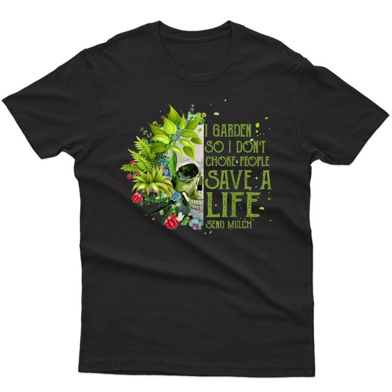 So Funny I Garden So I Don't Choke People Gardening Cute T-shirt