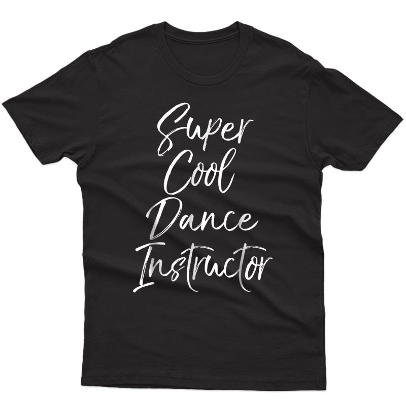 Super Cool Dance Instructor Shirt Cute Dance Tea Gift