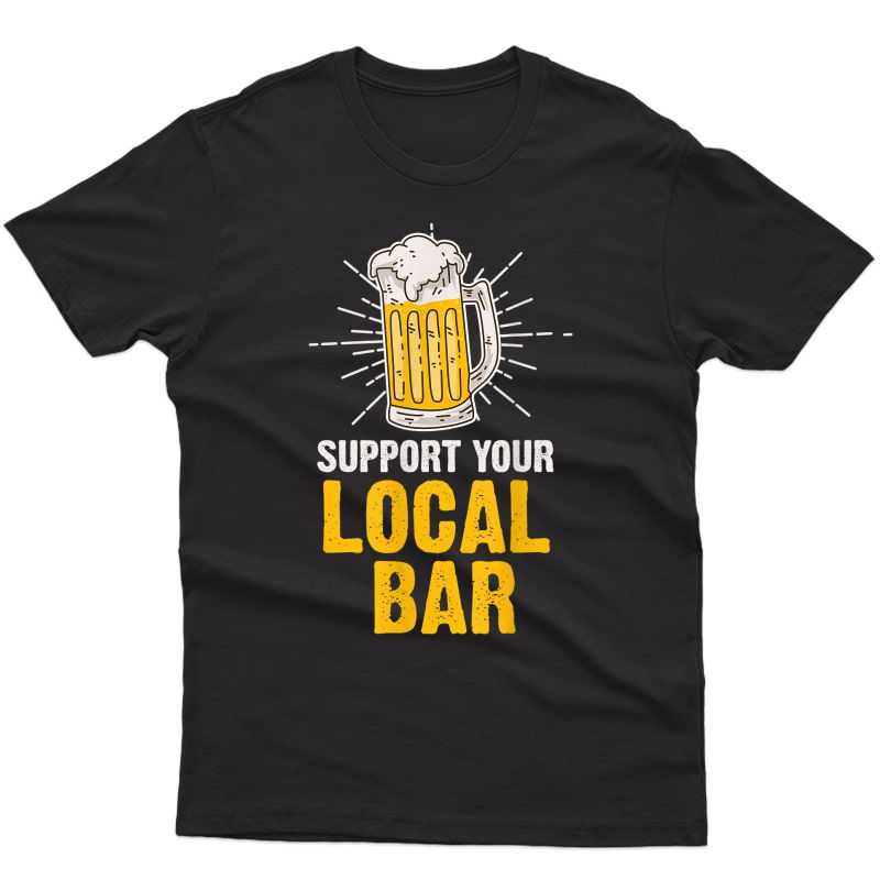 Support You Local Bar Beer Tavern Lover Bartender T-shirt