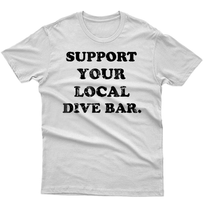 Support Your Local Dive Bar Tee Local Bartender T-shirt