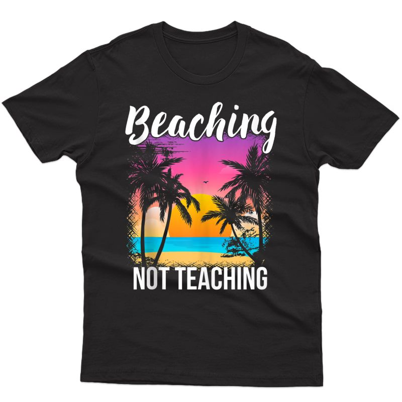 Tea Summer Vacation Gift Beaching Not Teaching Tank Top Tank Top Shirts