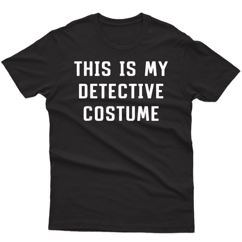 This Is My Detective Costume Halloween Lazy Easy T-shirt