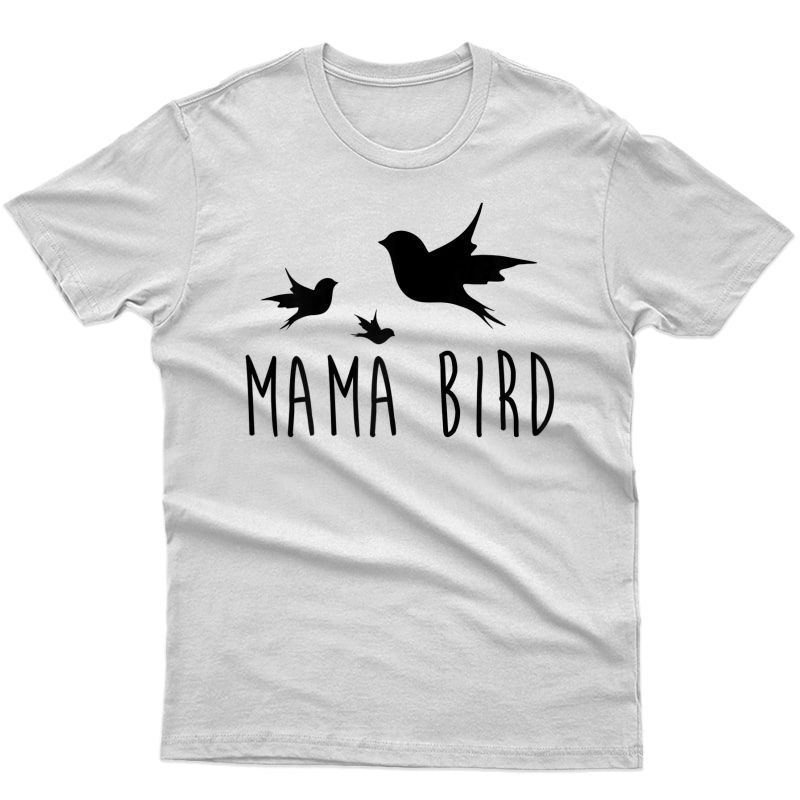 Mama Bird Baby Bird Shirt Mother's Day Gift For Her T-shirt
