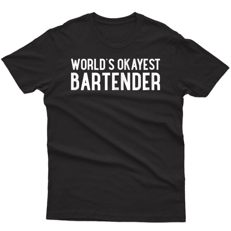 World's Okayest Bartender T-shirt Gift For Bartender